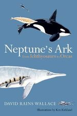 Neptune's Ark : From Ichthyosaurs to Orcas - David Rains Wallace