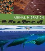 Animal Migration : Remarkable Journeys in the Wild - Ben Hoare