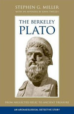 The Berkeley Plato : From Neglected Relic to Ancient Treasure, an Archaeological Detective Story - Stephen G. Miller