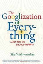 The Googlization of Everything : (And Why We Should Worry) - Siva Vaidhyanathan