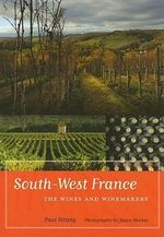 South-West France : The Wines and Winemakers - Paul Strang