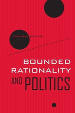 Bounded Rationality and Politics : Wildavsky Forum Series - Jonathan Bendor