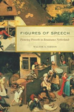 Figures of Speech : Picturing Proverbs in Renaissance Netherlands - Walter S. Gibson