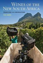 Wines of the New South Africa : Tradition and Revolution - Tim James