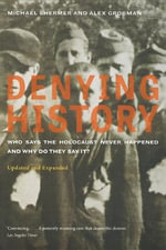 Denying History : Who Says the Holocaust Never Happened and Why Do They Say It? - Michael Shermer