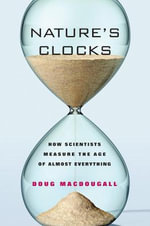 Nature's Clocks : How Scientists Measure the Age of Almost Everything - Douglas Macdougall