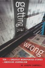 Getting it Wrong : Ten of the Greatest Misreported Stories in American Journalism - W.Joseph Campbell