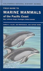 Field Guide to Marine Mammals of the Pacific Coast : Baja, California, Oregon, Washington, British Columbia - Sarah G. Allen