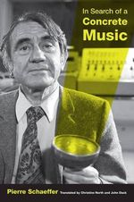 In Search of a Concrete Music - Pierre Schaeffer