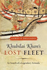 Khubilai Khan's Lost Fleet : In Search of a Legendary Armada - James P. Delgado