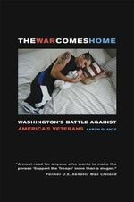 The War Comes Home : Washington's Battle Against America's Veterans - Aaron Glantz