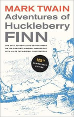 Adventures of Huckleberry Finn : The Only Authoritative Text Based on the Complete, Original Manuscript - Mark Twain