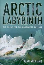 Arctic Labyrinth : The Quest for the Northwest Passage - Glyn Williams