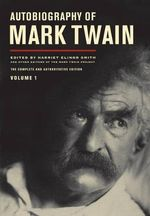 Autobiography of Mark Twain : The Complete and Authoritative Edition, Volume 1  - Mark Twain