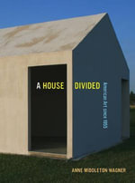 A House Divided : American Art Since 1955 - Anne Middleton Wagner