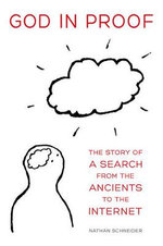God in Proof : The Story of a Search from the Ancients to the Internet - Nathan Schneider