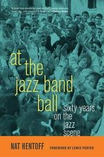 At the Jazz Band Ball : Sixty Years on the Jazz Scene - Nat Hentoff