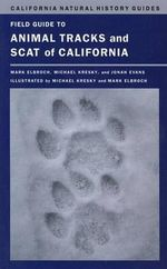 Field Guide to Animal Tracks and Scat of California - Lawrence Mark Elbroch