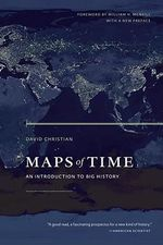 Maps of Time : An Introduction to Big History : 2nd edition - David Christian