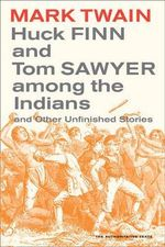 Huck Finn and Tom Sawyer Among the Indians : And Other Unfinished Stories - Mark Twain