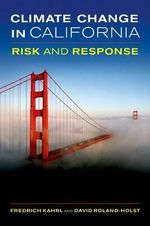 Climate Change in California : Risk and Response - Fredrich J. Kahrl