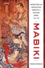 Mabiki : Infanticide and Population Growth in Eastern Japan, 1660-1950 - Fabian Drixler
