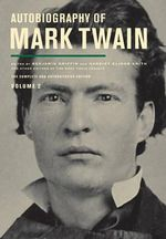Autobiography of Mark Twain : The Complete and Authoritative Edition : Volume 2 - Mark Twain