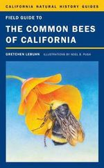 Field Guide to the Common Bees of California - Gretchen LeBuhn