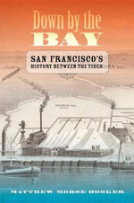 Down by the Bay : San Francisco's History Between the Tides - Matthew Morse Booker