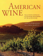 American Wine : The Ultimate Companion to the Wines and Wineries of the United States - Jancis Robinson