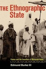 The Ethnographic State : France and the Invention of Moroccan Islam - Edmund Burke