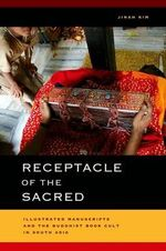 Receptacle of the Sacred : Illustrated Manuscripts and the Buddhist Book Cult in South Asia - Jinah Kim