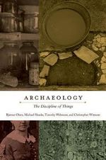Archaeology : The Discipline of Things - Bjornar Olsen