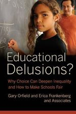 Educational Delusions? : Why Choice Can Deepen Inequality and How to Make Schools Fair - Gary Orfield