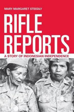 Rifle Reports : A Story of Indonesian Independence - Mary Margaret Steedly