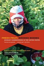Fresh Fruit, Broken Bodies : Migrant Farmworkers in the United States - Seth M. Holmes