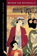 Beyond the Metropolis : Second Cities and Modern Life in Interwar Japan - Louise Young