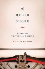 The Other Shore : Essays on Writers and Writing - Michael Jackson