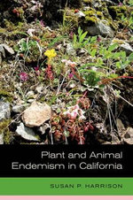 Plant and Animal Endemism in California : A Comprehensive Guide - Susan P. Harrison