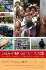 Laughter Out of Place : Race, Class, Violence, and Sexuality in a Rio Shantytown - Donna M. Goldstein