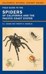 Field Guide to the Spiders of California and the Pacific Coast States : Civilization By Instinct - Richard J. Adams