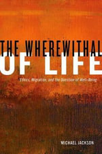 The Wherewithal of Life : Ethics, Migration and the Question of Well-Being - Michael Jackson
