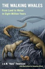 The Walking Whales : From Land to Water in Eight Million Years - J. G. M. 'Hans' Thewissen