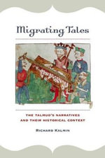Migrating Tales : The Talmud's Narratives and Their Historical Context - Richard Kalmin