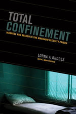 Total Confinement : Madness and Reason in the Maximum Security Prison - Lorna A. Rhodes