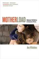 Motherload : Making it All Better in Insecure Times - Ana Villalobos
