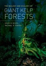 The Biology and Ecology of Giant Kelp Forests - Michael S. Foster