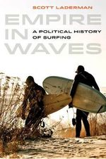 Empire in Waves : A Political History of Surfing - Scott Laderman