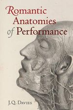 Romantic Anatomies of Performance - James Q. Davies