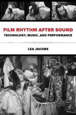 Film Rhythm After Sound : Technology, Music, and Performance - Lea Jacobs